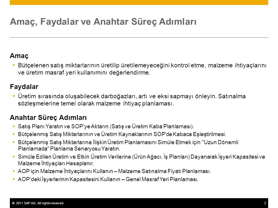 ©2011 SAP AG. All rights reserved.2 Amaç, Faydalar ve Anahtar Süreç Adımları Amaç  Bütçelenen satış miktarlarının üretilip üretilemeyeceğini kontrol