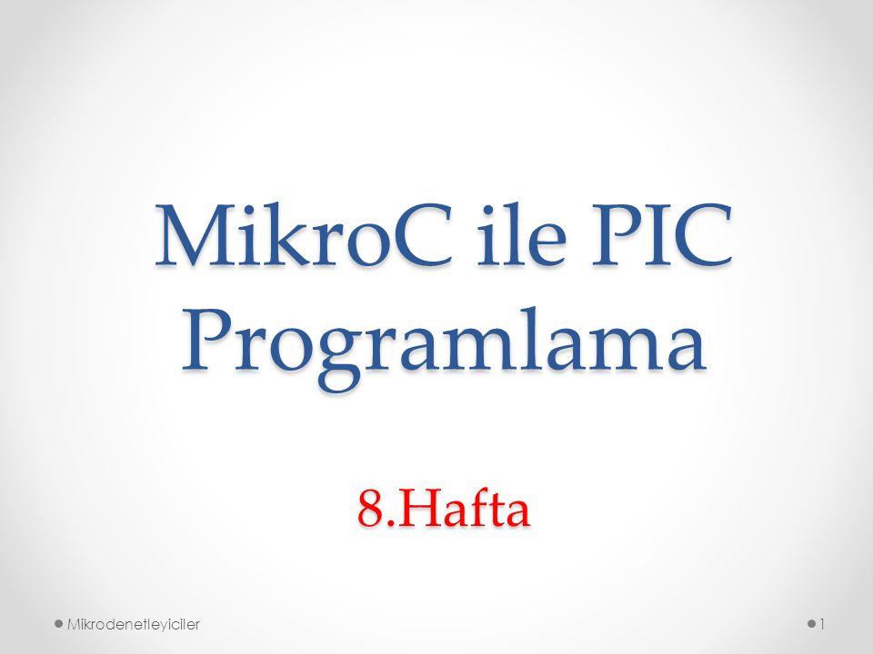 MikroC ile PIC Programlama Mikrodenetleyiciler1 8.Hafta