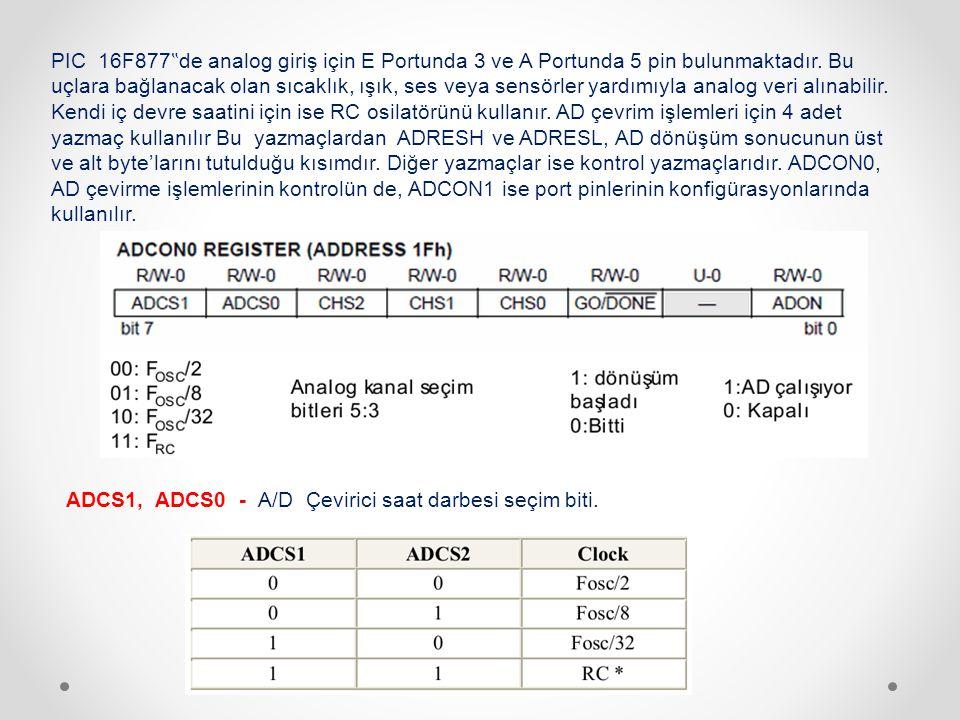 """PIC 16F877 """" de analog giriş için E Portunda 3 ve A Portunda 5 pin bulunmaktadır. Bu uçlara bağlanacak olan sıcaklık, ışık, ses veya sensörler yardımı"""