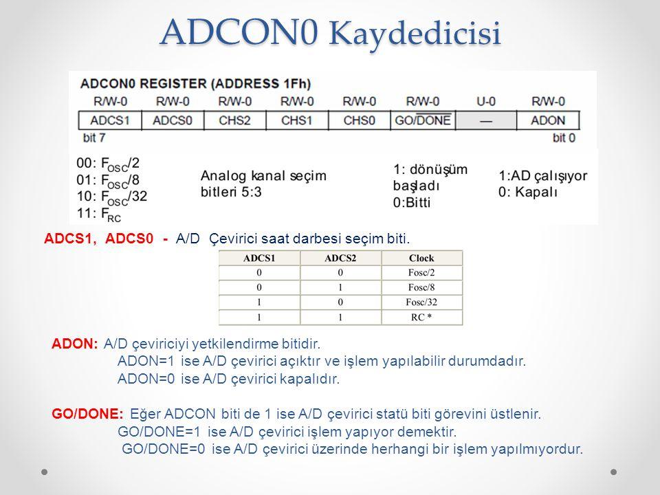 ADCON0 Kaydedicisi ADON: A/D çeviriciyi yetkilendirme bitidir. ADON=1 ise A/D çevirici açıktır ve işlem yapılabilir durumdadır. ADON=0 ise A/D çeviric