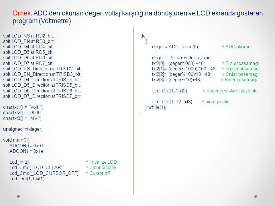 do { deger = ADC_Read(0); // ADC okuma deger *= 5; // mv dönüşümü txt2[0]= (deger/1000) +48;// Binler basamagi txt2[1]= (deger%1000)/100 +48;// Yuzler
