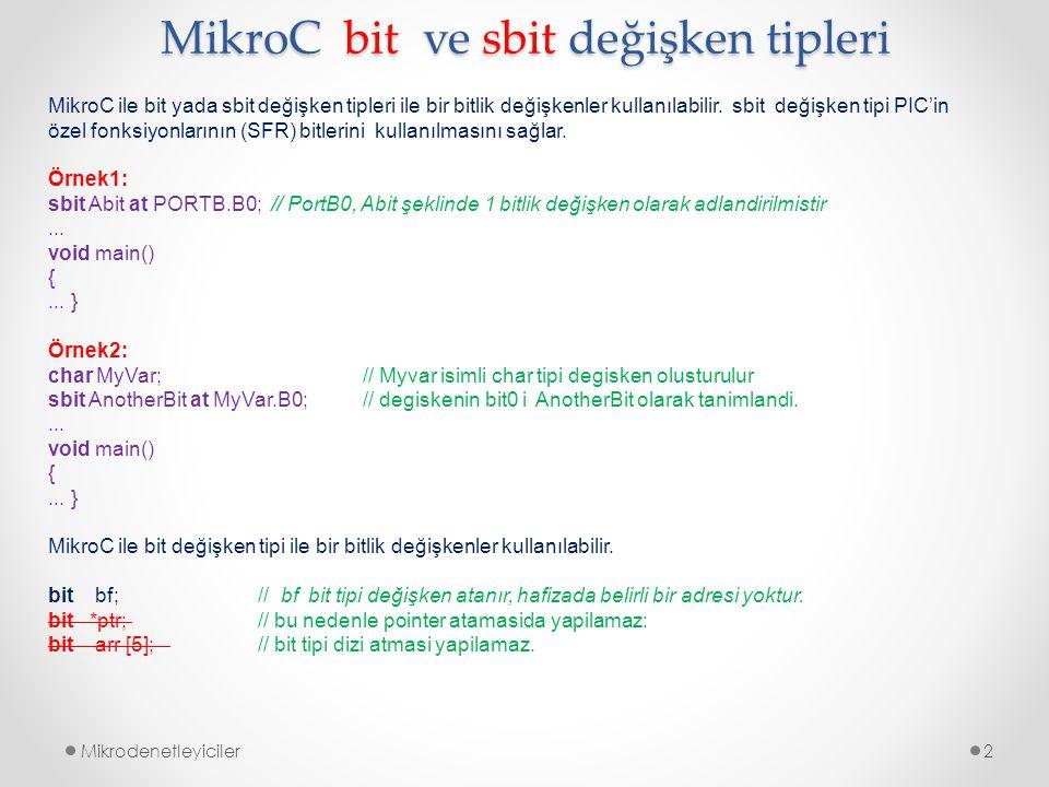 MikroC bit ve sbit değişken tipleri Mikrodenetleyiciler2 MikroC ile bit yada sbit değişken tipleri ile bir bitlik değişkenler kullanılabilir. sbit değ