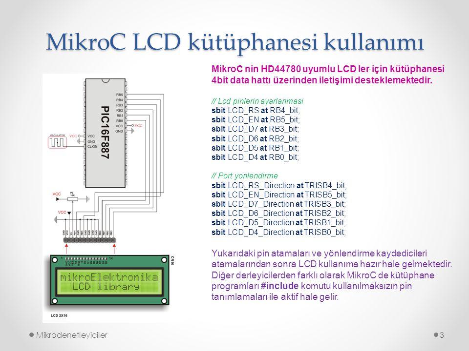 MikroC LCD kütüphanesi kullanımı Mikrodenetleyiciler3 MikroC nin HD44780 uyumlu LCD ler için kütüphanesi 4bit data hattı üzerinden iletişimi desteklemektedir.