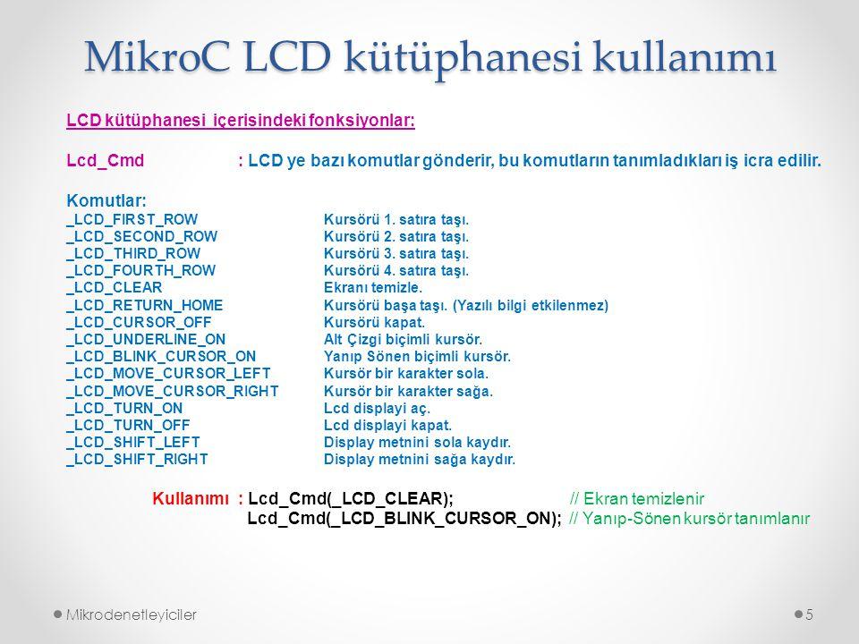 MikroC LCD kütüphanesi kullanımı Mikrodenetleyiciler5 LCD kütüphanesi içerisindeki fonksiyonlar: Lcd_Cmd : LCD ye bazı komutlar gönderir, bu komutları