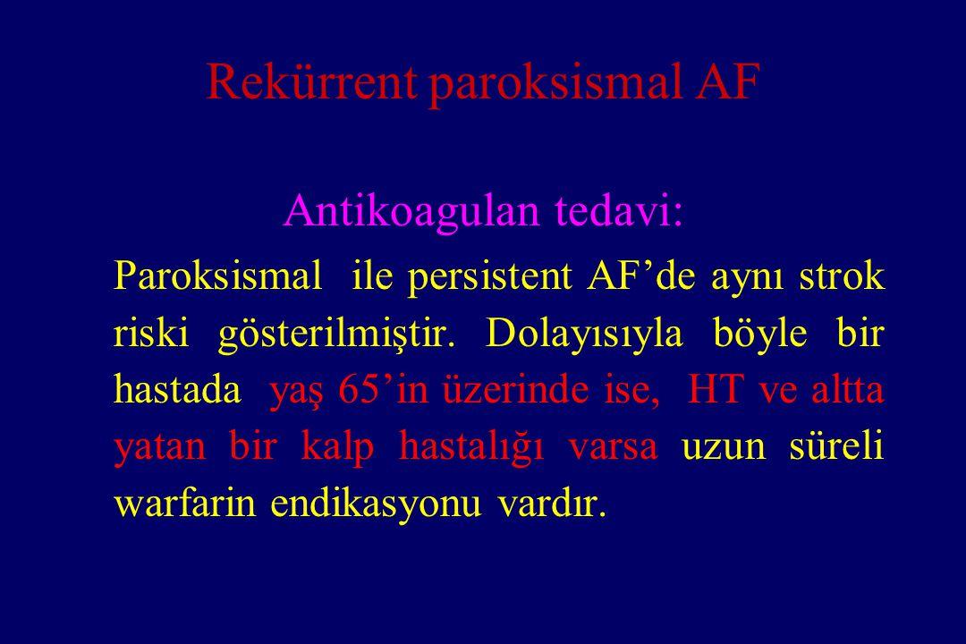 Rekürrent paroksismal AF Antikoagulan tedavi: Paroksismal ile persistent AF'de aynı strok riski gösterilmiştir. Dolayısıyla böyle bir hastada yaş 65'i