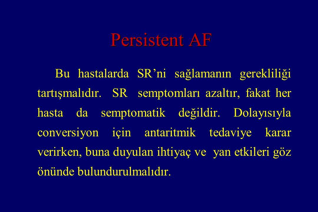 Persistent AF Bu hastalarda SR'ni sağlamanın gerekliliği tartışmalıdır. SR semptomları azaltır, fakat her hasta da semptomatik değildir. Dolayısıyla c