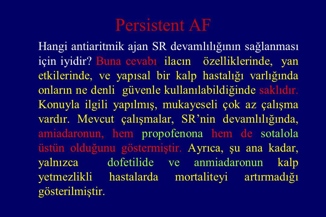 Persistent AF Hangi antiaritmik ajan SR devamlılığının sağlanması için iyidir? Buna cevabı, ilacın özelliklerinde, yan etkilerinde, ve yapısal bir kal
