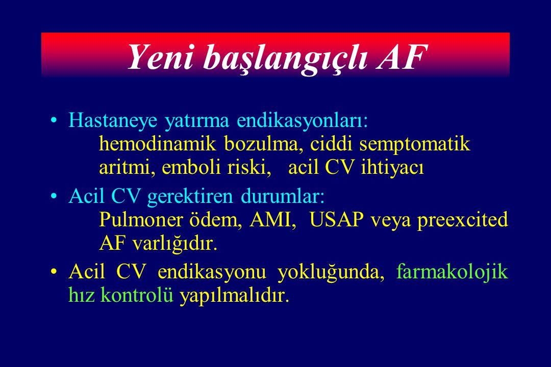 Yeni başlangıçlı AF Hastaneye yatırma endikasyonları: hemodinamik bozulma, ciddi semptomatik aritmi, emboli riski, acil CV ihtiyacı Acil CV gerektiren