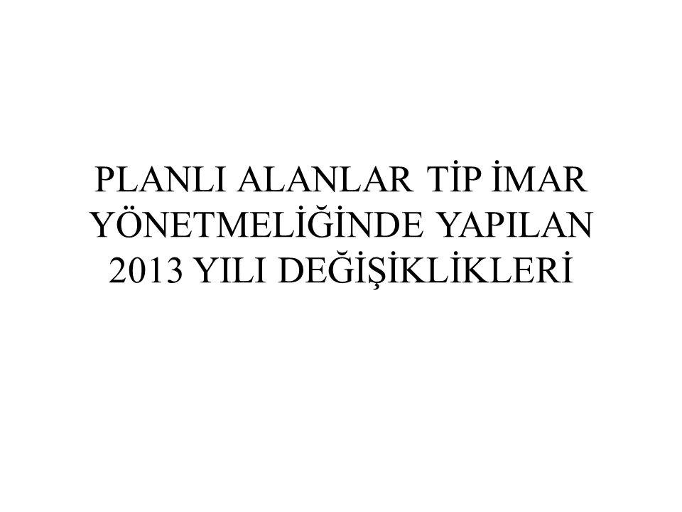 PLANLI ALANLAR TİP İMAR YÖNETMELİĞİNDE YAPILAN 2013 YILI DEĞİŞİKLİKLERİ
