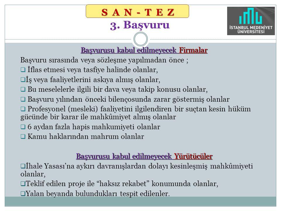 SAN-TEZ SAN-TEZ 3. Başvuru Başvurusu kabul edilmeyecek Firmalar Başvuru sırasında veya sözleşme yapılmadan önce ;  İflas etmesi veya tasfiye halinde