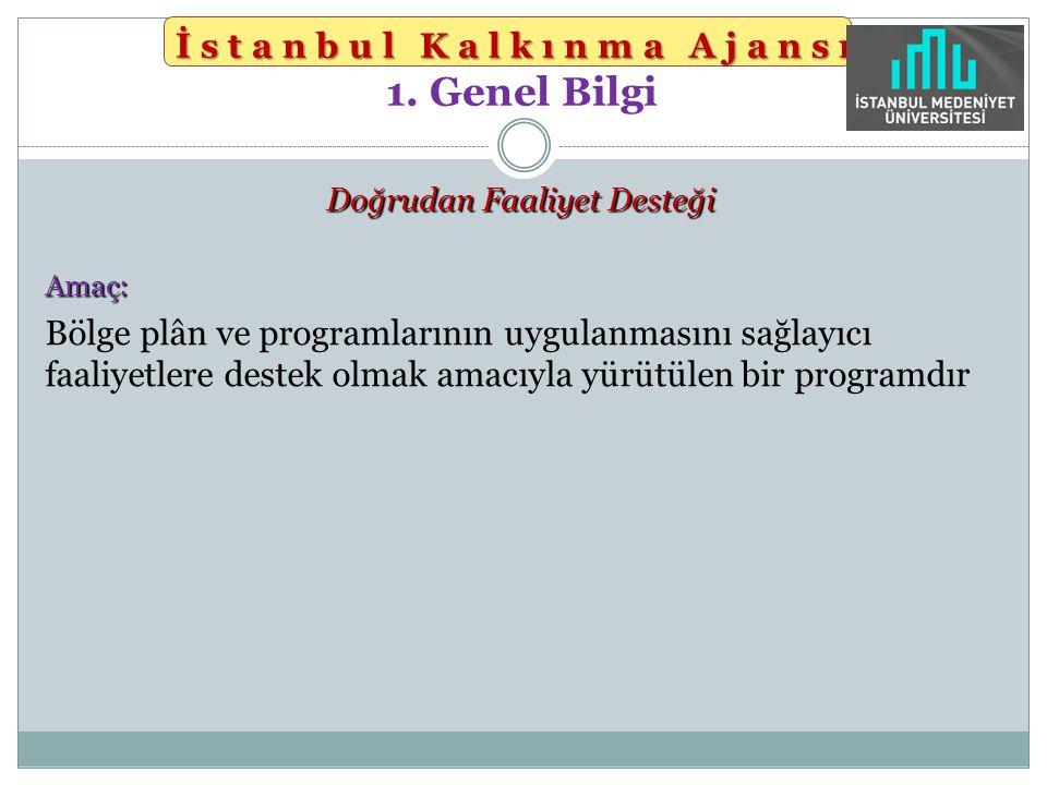 İstanbul Kalkınma Ajansı İstanbul Kalkınma Ajansı 1. Genel Bilgi Doğrudan Faaliyet Desteği Amaç: Bölge plân ve programlarının uygulanmasını sağlayıcı
