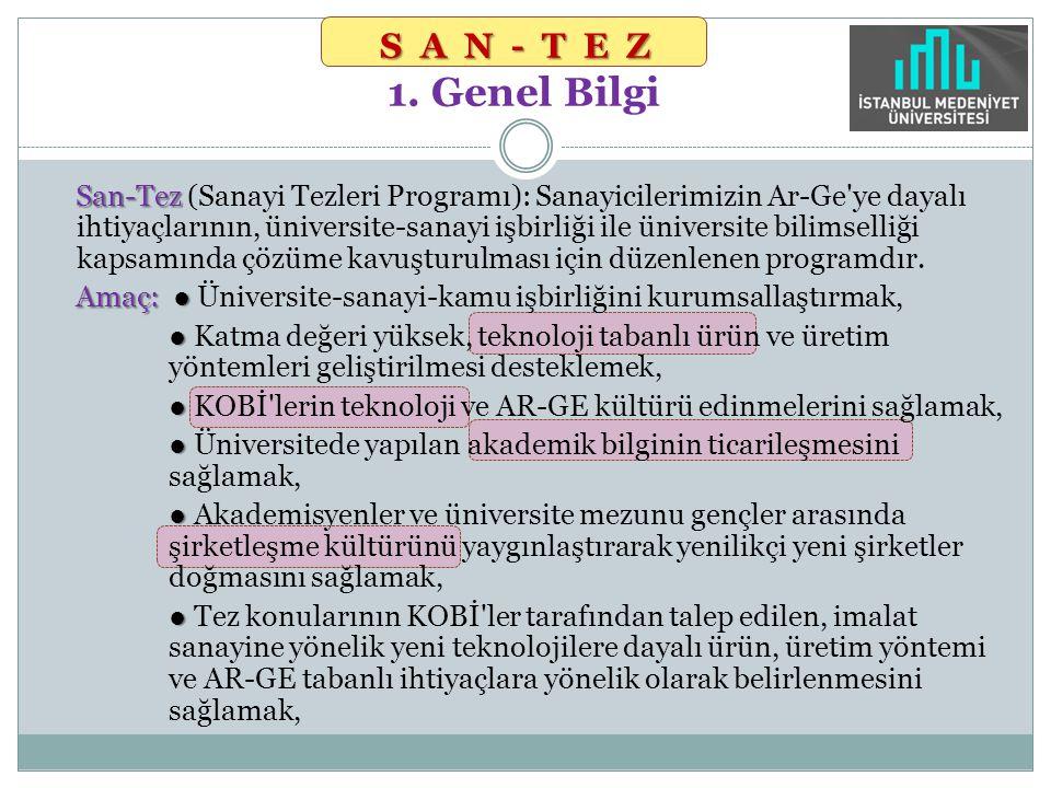 SAN-TEZ SAN-TEZ 1. Genel Bilgi San-Tez San-Tez (Sanayi Tezleri Programı): Sanayicilerimizin Ar-Ge'ye dayalı ihtiyaçlarının, üniversite-sanayi işbirliğ