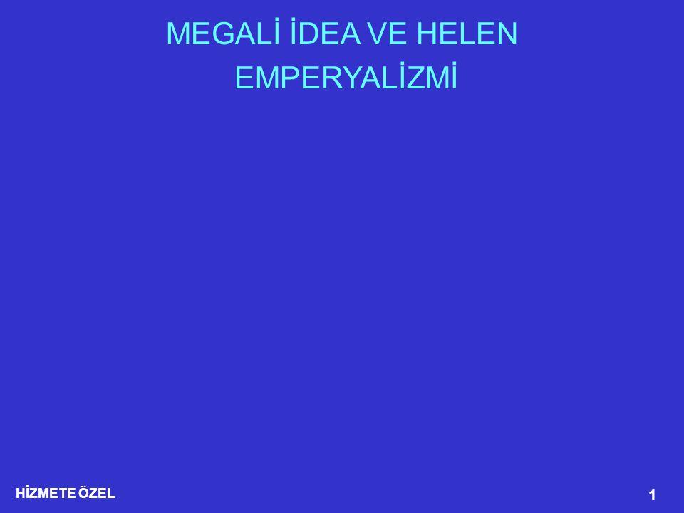 HİZMETE ÖZEL 22  1990 dan sonra Yunan devlet adamları Megalo İdea yı üç ana ayak üzerine oturtmuşlardır.
