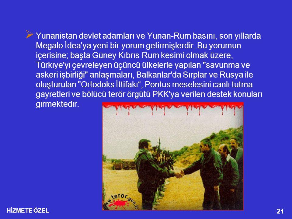 HİZMETE ÖZEL 21  Yunanistan devlet adamları ve Yunan-Rum basını, son yıllarda Megalo İdea ya yeni bir yorum getirmişlerdir.
