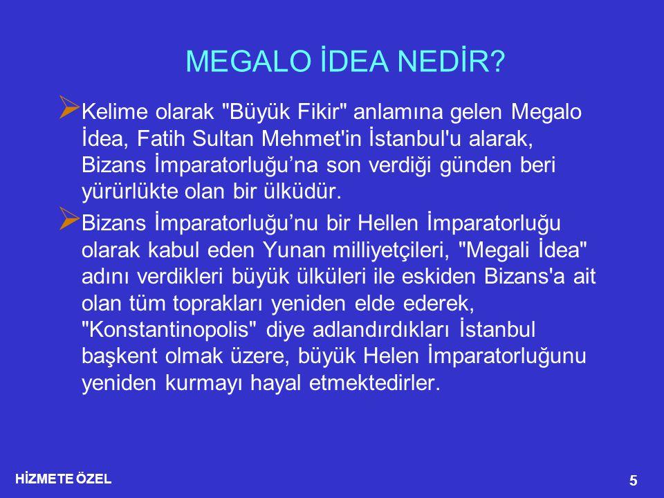 HİZMETE ÖZEL 26  Yunanistan'ın Türkiye ye yönelik politika ve stratejileri, çok yönlü olarak oluşturulmaktadır.