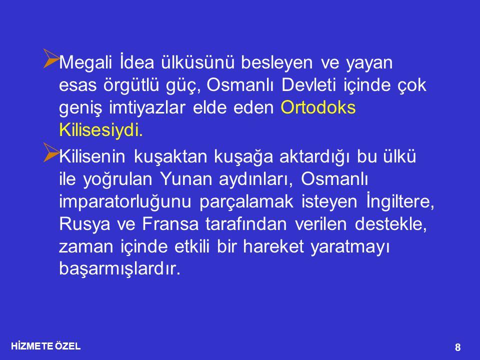 8  Megali İdea ülküsünü besleyen ve yayan esas örgütlü güç, Osmanlı Devleti içinde çok geniş imtiyazlar elde eden Ortodoks Kilisesiydi.