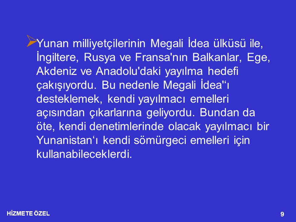 HİZMETE ÖZEL 20 MODERN MEGALO İDEA  Yunanistan'ın Türkiye ye yönelik politikalarını sadece Türkiye nin artan önemine karşı alınan bir çeşit önlem olarak görmek yetersizdir.