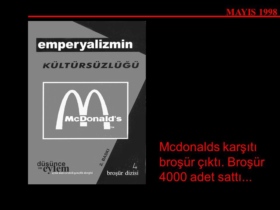 MAYIS 1998 Mcdonalds karşıtı broşür çıktı. Broşür 4000 adet sattı...