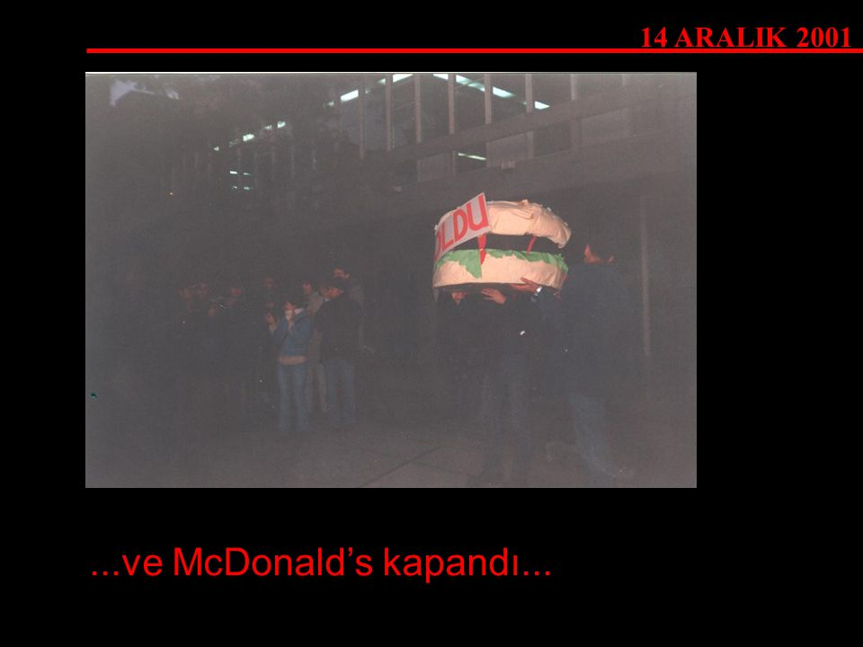 ...ve McDonald's kapandı... 14 ARALIK 2001