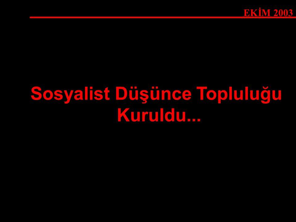 Sosyalist Düşünce Topluluğu Kuruldu... EKİM 2003