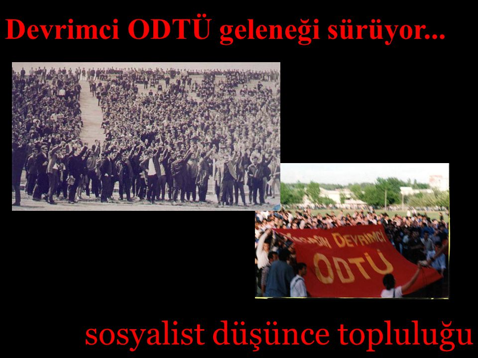 Devrimci ODTÜ geleneği sürüyor... sosyalist düşünce topluluğu