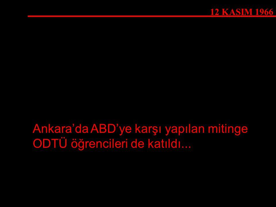 12 KASIM 1966 Ankara'da ABD'ye karşı yapılan mitinge ODTÜ öğrencileri de katıldı...