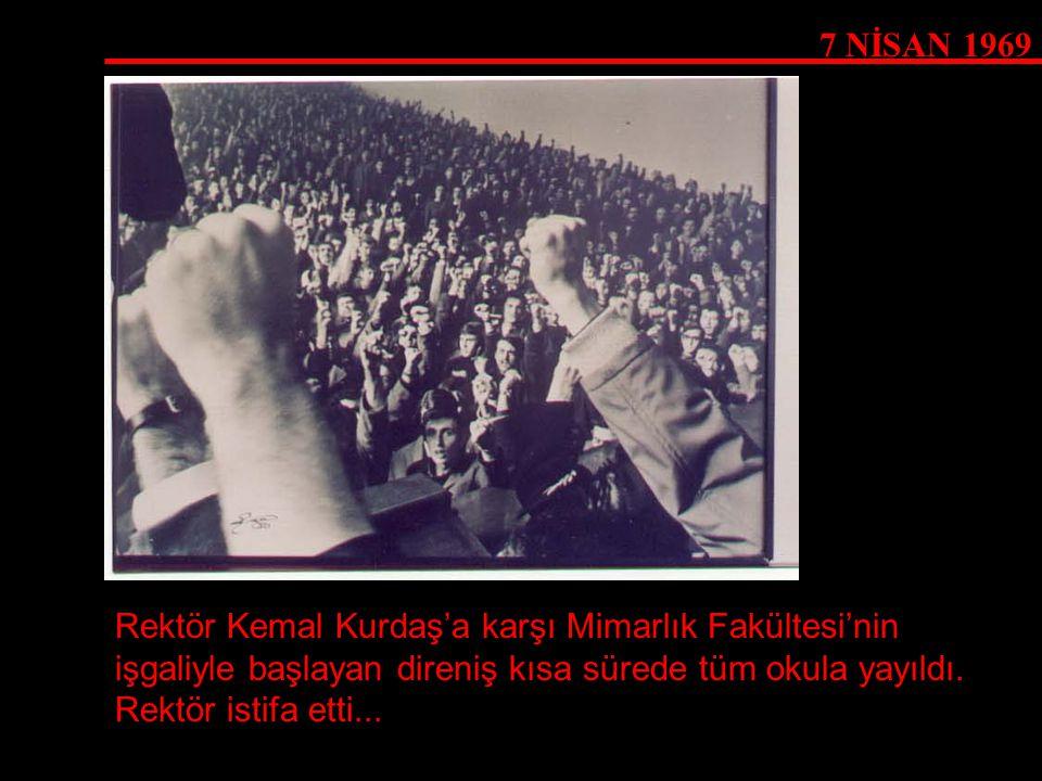 7 NİSAN 1969 Rektör Kemal Kurdaş'a karşı Mimarlık Fakültesi'nin işgaliyle başlayan direniş kısa sürede tüm okula yayıldı. Rektör istifa etti...