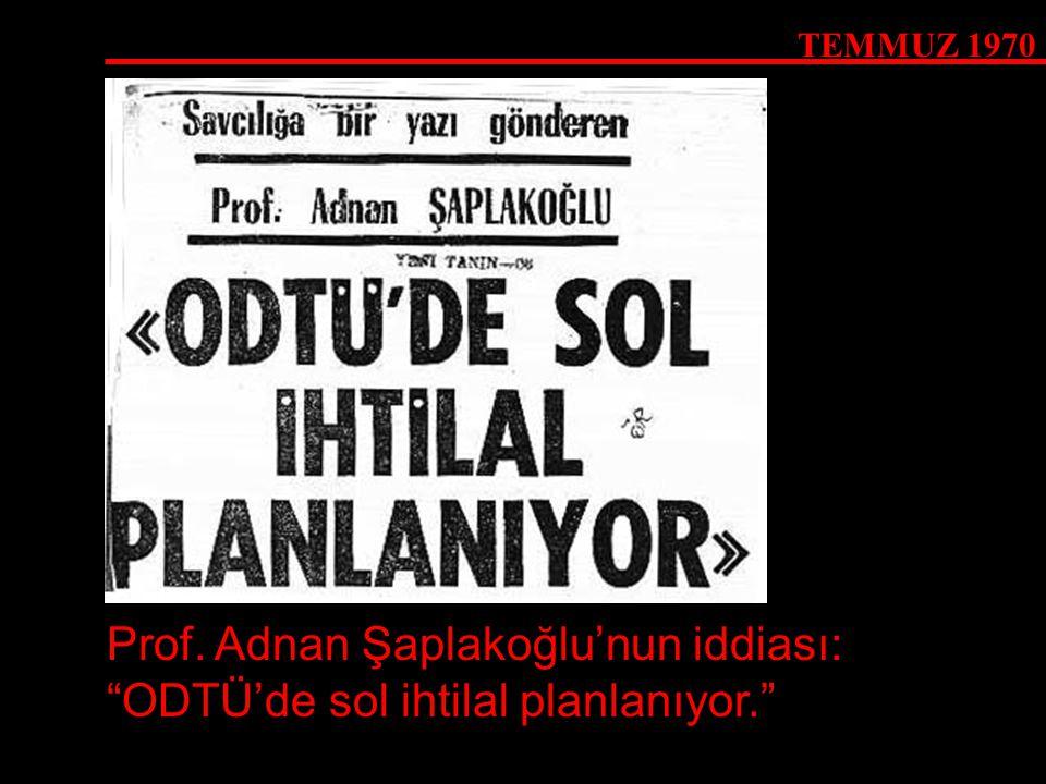 """TEMMUZ 1970 Prof. Adnan Şaplakoğlu'nun iddiası: """"ODTÜ'de sol ihtilal planlanıyor."""""""