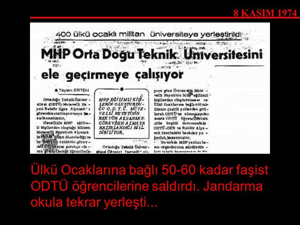 8 KASIM 1974 Ülkü Ocaklarına bağlı 50-60 kadar faşist ODTÜ öğrencilerine saldırdı. Jandarma okula tekrar yerleşti...