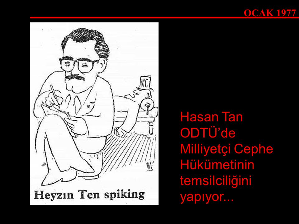 Hasan Tan ODTÜ'de Milliyetçi Cephe Hükümetinin temsilciliğini yapıyor...