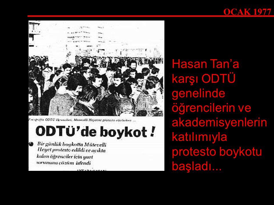 OCAK 1977 Hasan Tan'a karşı ODTÜ genelinde öğrencilerin ve akademisyenlerin katılımıyla protesto boykotu başladı...