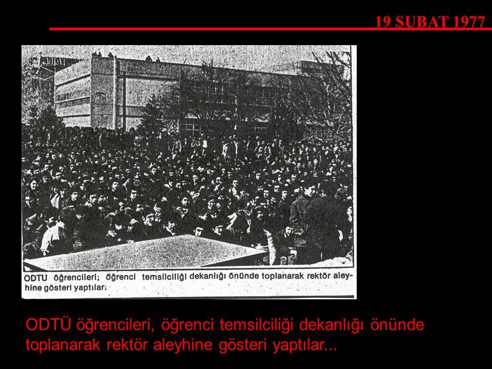 19 ŞUBAT 1977 ODTÜ öğrencileri, öğrenci temsilciliği dekanlığı önünde toplanarak rektör aleyhine gösteri yaptılar...