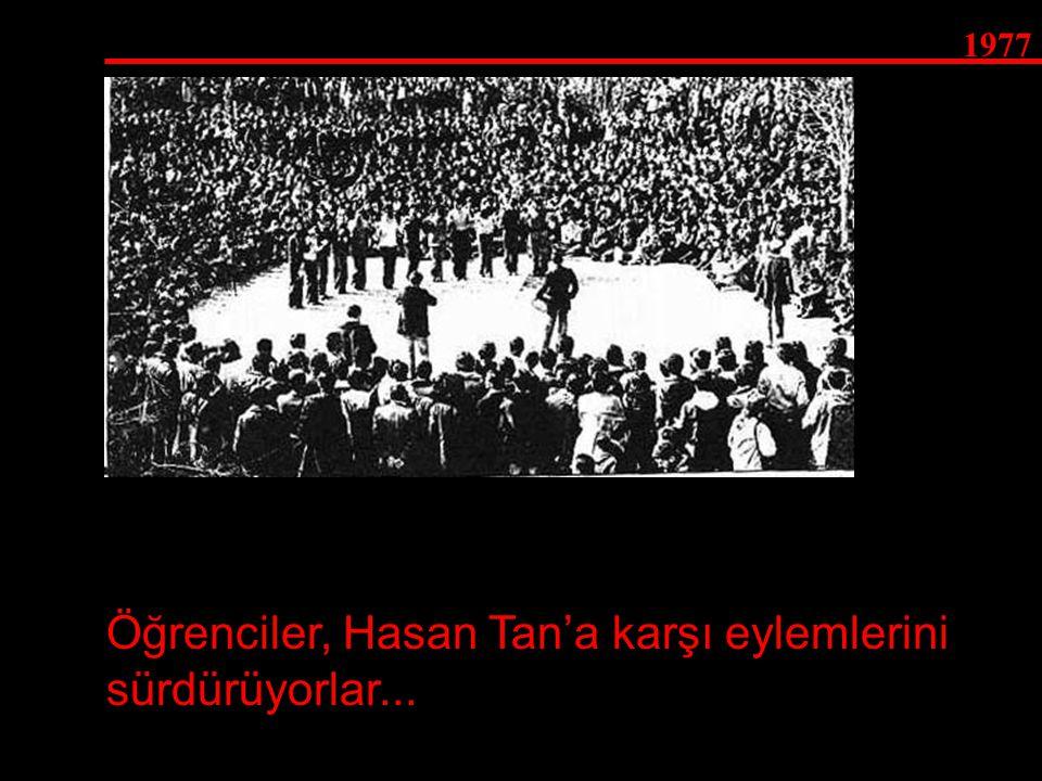 1977 Öğrenciler, Hasan Tan'a karşı eylemlerini sürdürüyorlar...