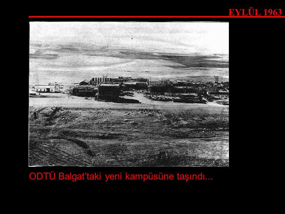 EYLÜL 1963 ODTÜ Balgat'taki yeni kampüsüne taşındı...