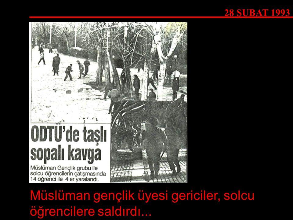 28 ŞUBAT 1993 Müslüman gençlik üyesi gericiler, solcu öğrencilere saldırdı...
