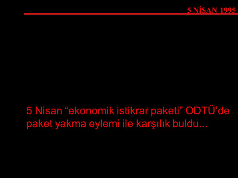 """5 NİSAN 1995 5 Nisan """"ekonomik istikrar paketi"""" ODTÜ'de paket yakma eylemi ile karşılık buldu..."""