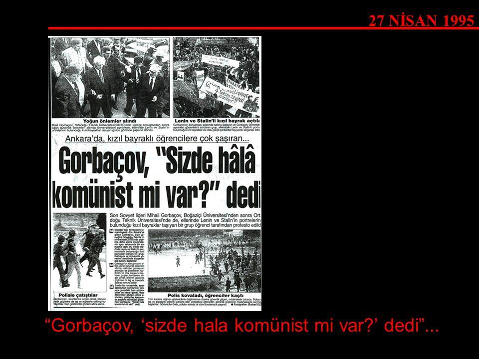 """Gorbaçov, 'sizde hala komünist mi var?' dedi""..."