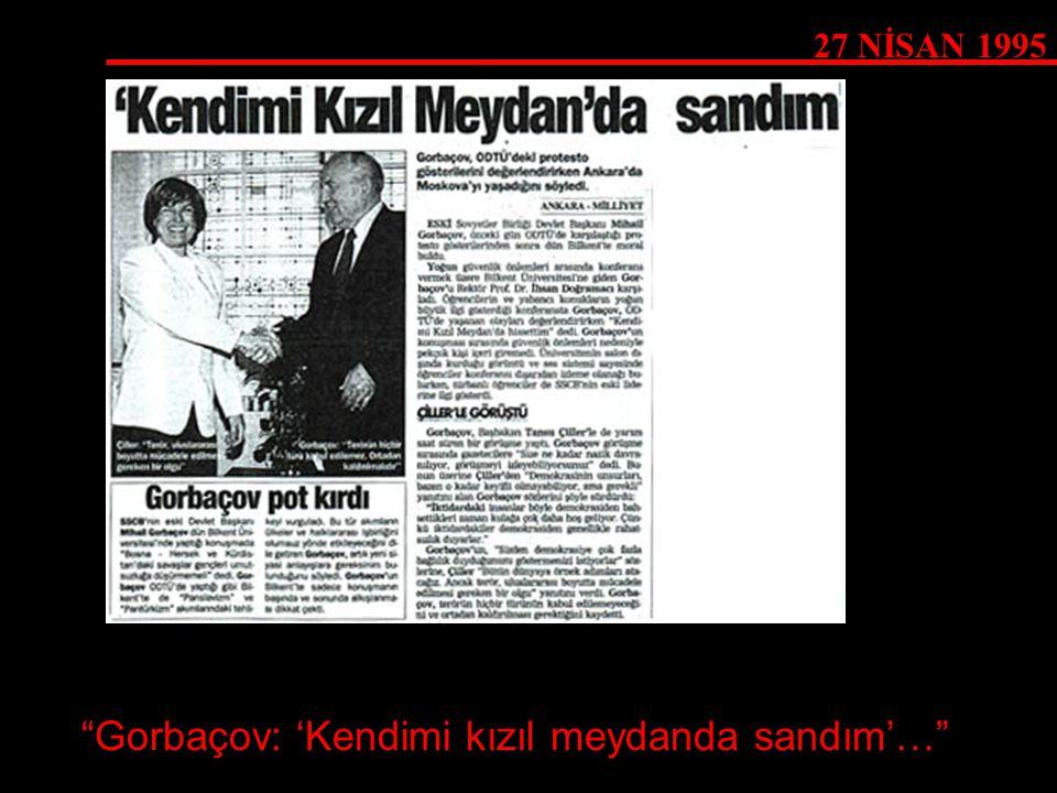"""27 NİSAN 1995 """"Gorbaçov: 'Kendimi kızıl meydanda sandım'…"""""""