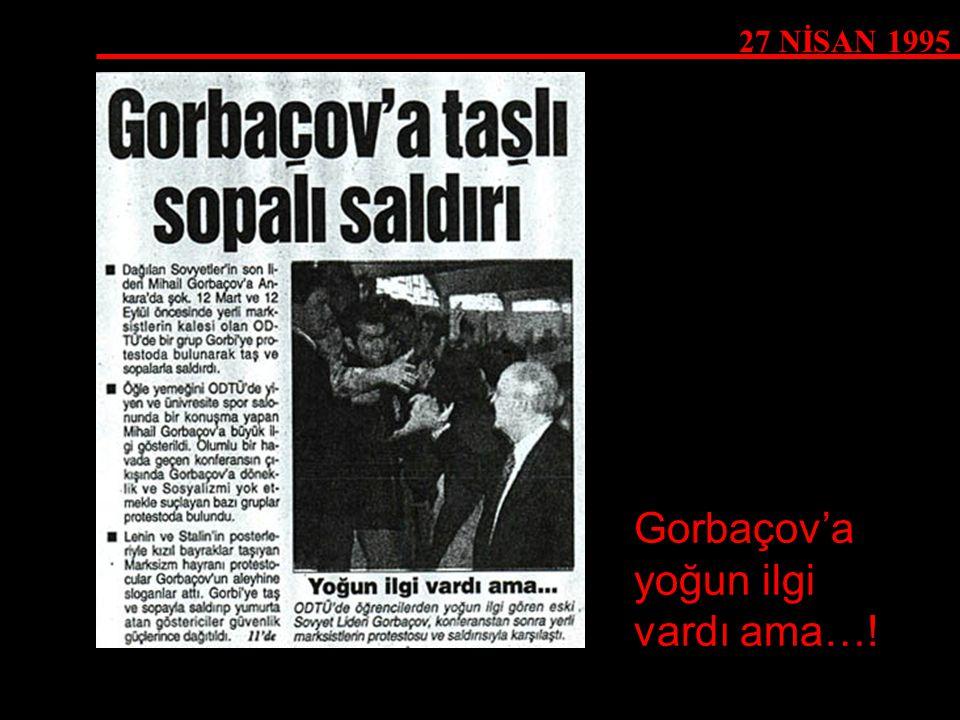 27 NİSAN 1995 Gorbaçov'a yoğun ilgi vardı ama…!
