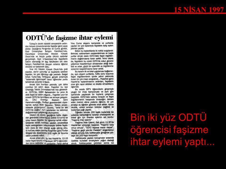 15 NİSAN 1997 Bin iki yüz ODTÜ öğrencisi faşizme ihtar eylemi yaptı...