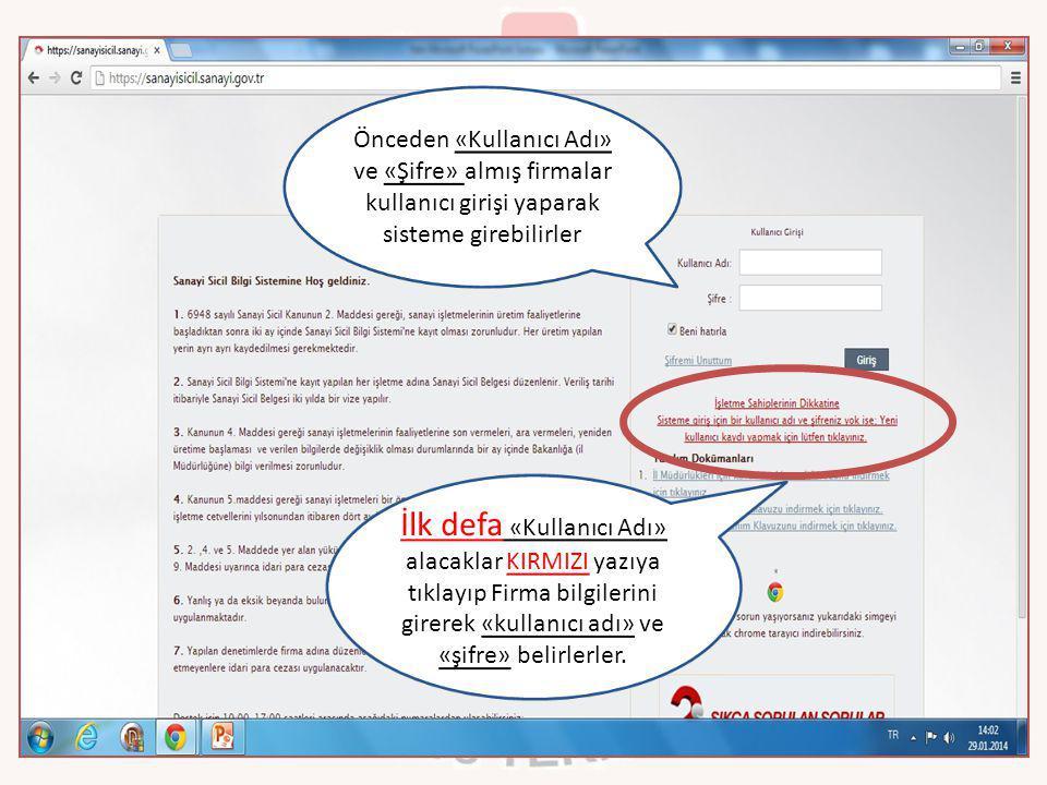 Önceden «Kullanıcı Adı» ve «Şifre» almış firmalar kullanıcı girişi yaparak sisteme girebilirler İlk defa «Kullanıcı Adı» alacaklar KIRMIZI yazıya tıkl