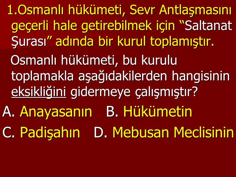 1.Osmanlı hükümeti, Sevr Antlaşmasını geçerli hale getirebilmek için Saltanat Şurası adında bir kurul toplamıştır.
