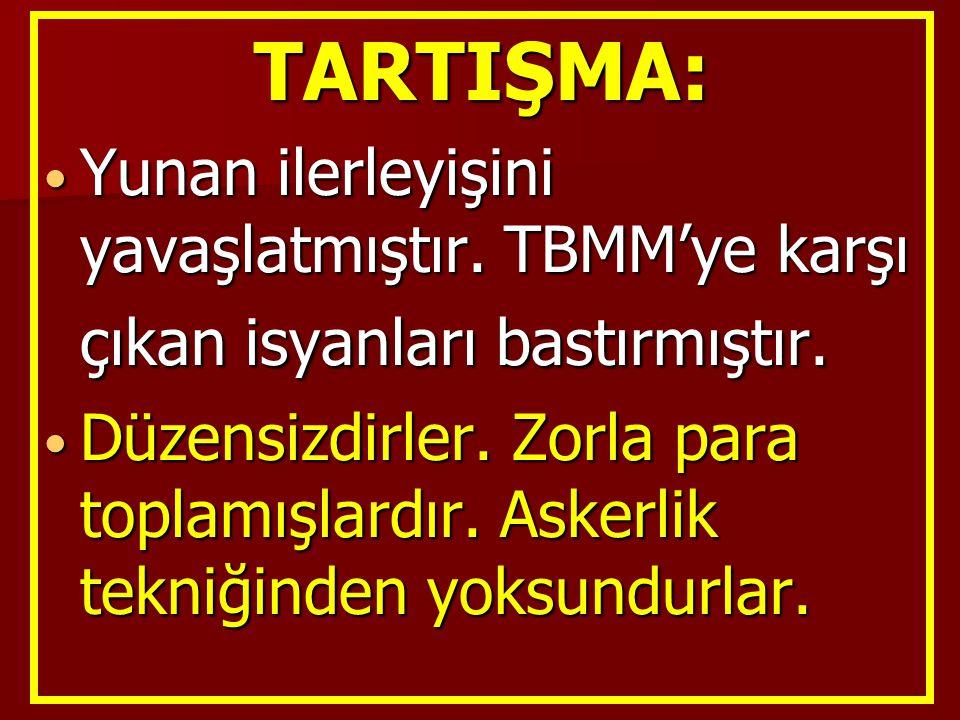 TARTIŞMA: Yunan ilerleyişini yavaşlatmıştır. TBMM'ye karşı çıkan isyanları bastırmıştır. Yunan ilerleyişini yavaşlatmıştır. TBMM'ye karşı çıkan isyanl
