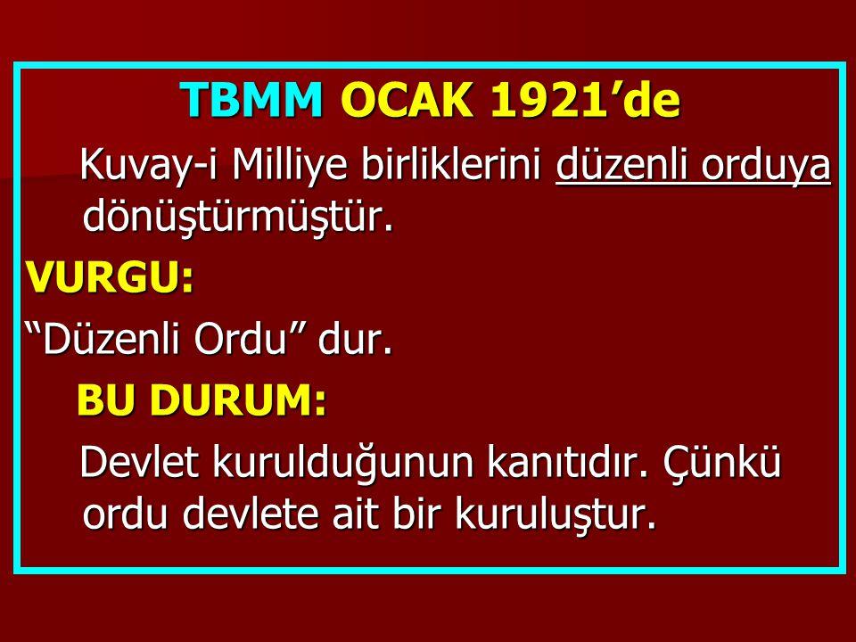 """TBMM OCAK 1921'de Kuvay-i Milliye birliklerini düzenli orduya dönüştürmüştür. Kuvay-i Milliye birliklerini düzenli orduya dönüştürmüştür.VURGU: """"Düzen"""