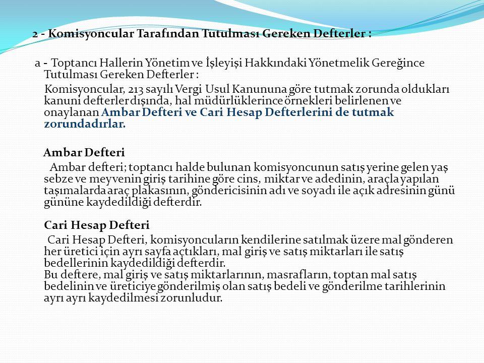 2 - Komisyoncular Tarafından Tutulması Gereken Defterler : a - Toptancı Hallerin Yönetim ve İşleyişi Hakkındaki Yönetmelik Gereğince Tutulması Gereken