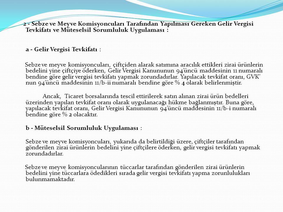 2 - Sebze ve Meyve Komisyoncuları Tarafından Yapılması Gereken Gelir Vergisi Tevkifatı ve Müteselsil Sorumluluk Uygulaması : a - Gelir Vergisi Tevkifa