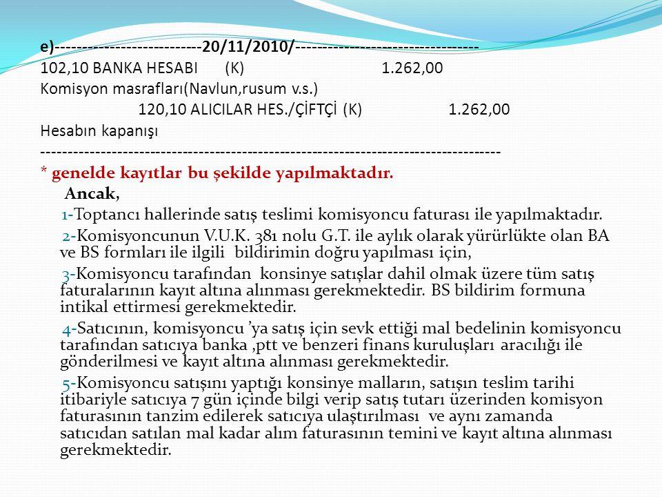 e)---------------------------20/11/2010/---------------------------------- 102,10 BANKA HESABI (K) 1.262,00 Komisyon masrafları(Navlun,rusum v.s.) 120