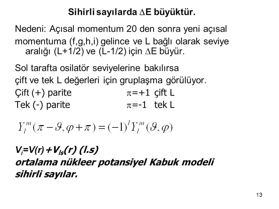 13 Sihirli sayılarda  E büyüktür. Nedeni: Açısal momentum 20 den sonra yeni açısal momentuma (f,g,h,i) gelince ve L bağlı olarak seviye aralığı (L+1/