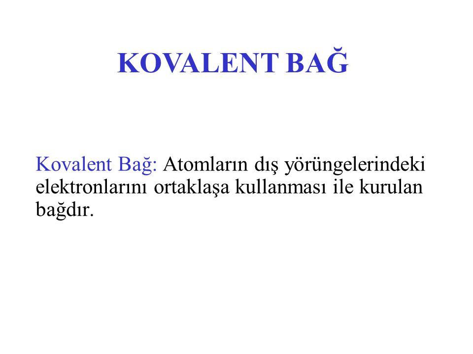 Kovalent Bağ: Atomların dış yörüngelerindeki elektronlarını ortaklaşa kullanması ile kurulan bağdır. KOVALENT BAĞ