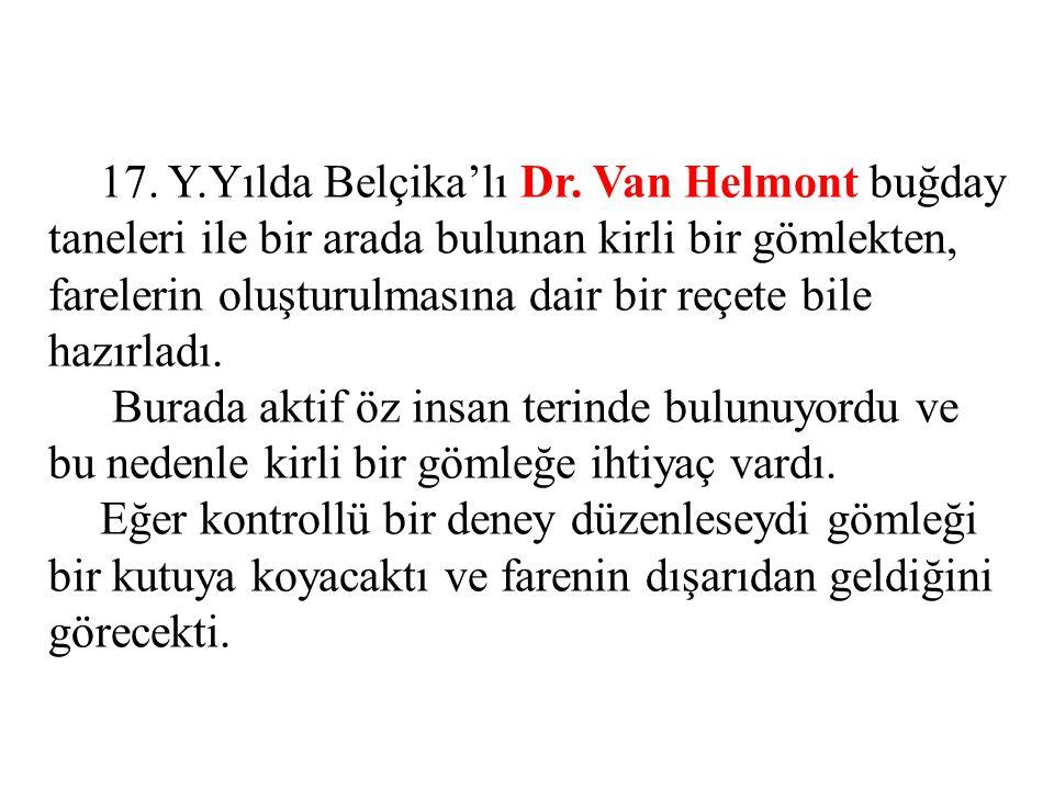 17. Y.Yılda Belçika'lı Dr. Van Helmont buğday taneleri ile bir arada bulunan kirli bir gömlekten, farelerin oluşturulmasına dair bir reçete bile hazır